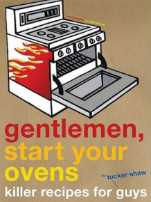 Gentlemen, Start Your Ovens av Tucker Shaw (Innbundet)