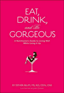 Eat, Drink, and be Gorgeous av Esther Blum (Innbundet)