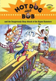 Hot Dog and Bob and the Dangerously Dizzy Attack of the Hypno Hamsters: Adventure No. 3 av L. Bob Rovetch og Dave Whamond (Heftet)