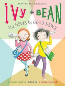 Ivy and Bean: No News is Good News: Book 8 av Annie Barrows og Sophie Blackall (Innbundet)
