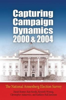 Capturing Campaign Dynamics, 2000 and 2004 av Daniel Romer, Kathleen Hall Jamieson, Kenneth Winneg, Christopher Adasiewicz og Kate Kenski (Heftet)