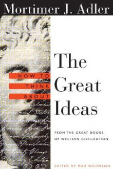 How to Think About the Great Ideas av Mortimer J. Adler (Heftet)