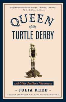 Queen of the Turtle Derby and Other Southern Phenomena av Julia Reed (Heftet)
