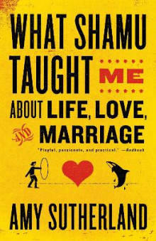 What Shamu Taught Me about Life, Love, and Marriage av Amy Sutherland (Heftet)