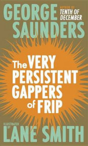 The Very Persistent Gappers of Frip av George Saunders (Innbundet)