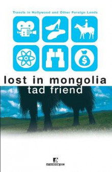 Lost in Mongolia av Tad Friend (Heftet)