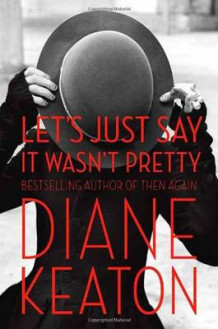 Let's Just Say it Wasn't Pretty av Diane Keaton (Innbundet)