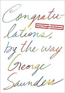 Congratulations, by the Way av George Saunders (Innbundet)