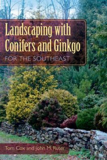 Landscaping with Conifers and Ginkgo for the Southeast av Tom Cox og John M. Ruter (Heftet)