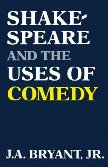 Shakespeare and the Uses of Comedy av J. A. Bryant (Heftet)