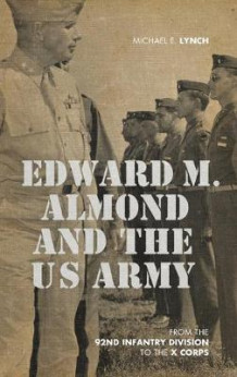 Edward M. Almond and the US Army av Michael E. Lynch (Innbundet)
