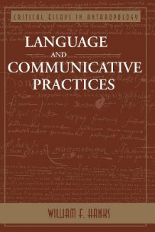Language And Communicative Practices av William F. Hanks (Heftet)