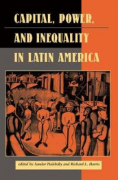 Capital, Power, And Inequality In Latin America av Elizabeth W Dore, Sandor Halebsky, Richard L Harris, Michael Kearney og John Kirk (Heftet)