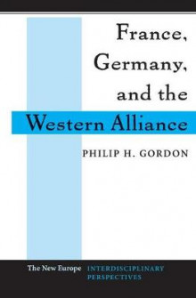France, Germany, and the Western Alliance av Philip H. Gordon (Heftet)