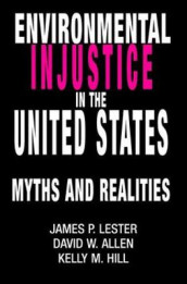 Environmental Injustice In The U.S. av David Allen, Kelly M Hill og James Lester (Heftet)