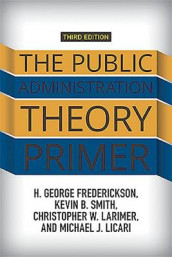 The Public Administration Theory Primer av H. George Frederickson, Christopher Larimer, Michael J. Licari og Kevin B. Smith (Heftet)
