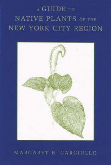 A Guide to Native Plants of the New York City Region av Margaret B. Gargiullo (Heftet)