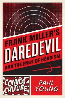 Frank Miller's Daredevil and the Ends of Heroism av Paul Young (Heftet)