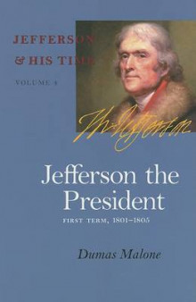 Jefferson the President, First Term, 1801-1805 av Dumas Malone (Heftet)