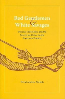 Red Gentlemen and White Savages av David Andrew Nichols (Innbundet)