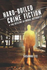 Omslag - Hard-Boiled Crime Fiction and the Decline of Moral Authority