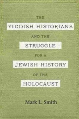 Omslag - The Yiddish Historians and the Struggle for a Jewish History of the Holocaust
