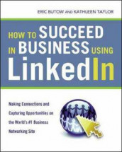 How to Succeed in Business Using LinkedIn: Making Connections and Capturing Opportunities on the World's #1 Business Networking Site av Eric Butow og Kathleen Taylor (Heftet)