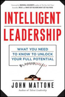 Intelligent Leadership: What You Need to Know to Unlock Your Full Potential av John Mattone (Innbundet)