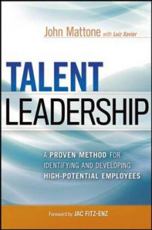Talent Leadership: A Proven Method for Identifying and Developing High-Potential Employees av John Mattone (Innbundet)