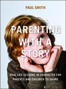 Parenting with a Story: Real-Life Lessons in Character for Parents and Children to Share av Dr. Paul Smith (Heftet)