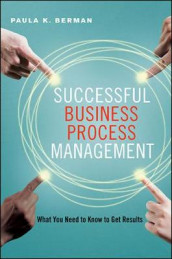Successful Business Process Management: What You Need to Know to Get Results av Paula K. Berman (Innbundet)