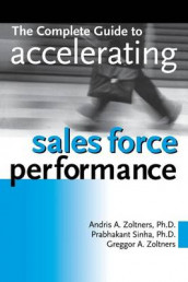 The Complete Guide to Accelerating Sales Force Performance av Prabhakant Sinha, Andris Zoltners og Greggor a Zoltners (Innbundet)