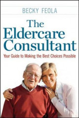 Omslag - The Eldercare Consultant: Your Guide to Making the Best Choices Possible