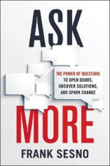 Omslag - Ask More: The Power of Questions to Open Doors, Uncover Solutions, and Spark Change