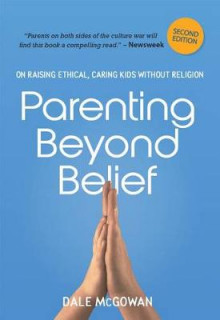 Parenting Beyond Belief: On Raising Ethical, Caring Kids Without Religion av Dale McGowan (Heftet)