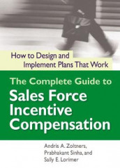 The Complete Guide To Sales Force Incentive Compensation av Sally E. Lorimer, Prabhakant K. Sinha og Andris A. Zoltners (Heftet)