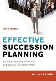 Effective Succession Planning: Ensuring Leadership Continuity and Building Talent from Within av William J. Rothwell (Innbundet)