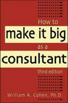 How to Make it Big as a Consultant av William A. Cohen (Heftet)