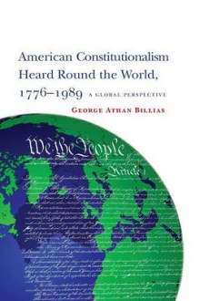 American Constitutionalism Heard Round the World, 1776-1989 av George Athan Billias (Heftet)