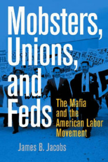 Mobsters, Unions, and Feds av James B. Jacobs (Innbundet)
