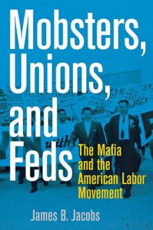 Mobsters, Unions, and Feds av James B. Jacobs (Heftet)