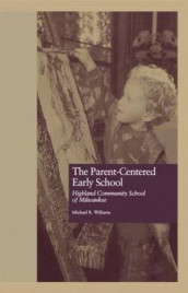 The Parent-Centered Early School av Michael R. Williams (Innbundet)