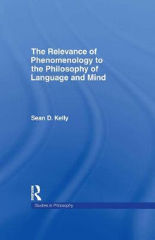 The Relevance of Phenomenology to the Philosophy of Language and Mind av Sean Dorrance Kelly (Innbundet)