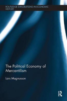 The Political Economy of Mercantilism av Lars Magnusson (Heftet)