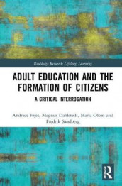 Adult Education and the Formation of Citizens av Magnus Dahlstedt, Andreas Fejes, Maria Olson og Fredrik Sandberg (Innbundet)