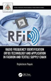 Radio Frequency Identification (RFID) Technology and Application in Fashion and Textile Supply Chain av Rajkishore Nayak (Innbundet)