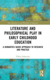Literature and Philosophical Play in Early Childhood Education av Viktor Johansson (Innbundet)
