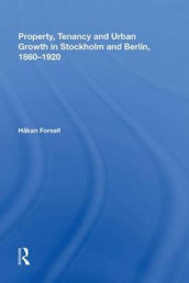 Property, Tenancy and Urban Growth in Stockholm and Berlin, 1860 920 av Hakan Forsell (Innbundet)
