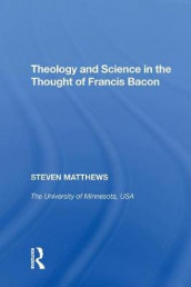 Theology and Science in the Thought of Francis Bacon av Steven Matthews (Innbundet)
