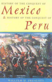 History of the Conquest of Mexico and History of the Conquest of Peru av William H. Prescott (Heftet)